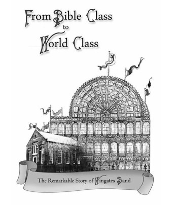 Wingates Brass Band definitive anthology 'From Bible Class to World Class'